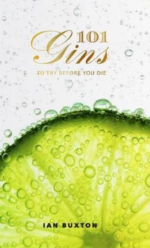 101 Gins : To Try Before You Die, Hardback Book
