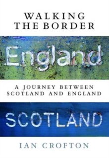 Walking the Border : A Journey Between Scotland and England, Paperback Book