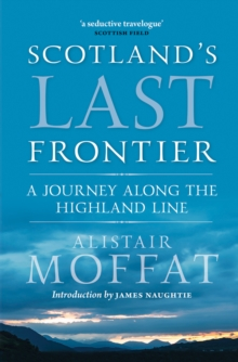 Scotland's Last Frontier : A Journey Along the Highland Line, Paperback / softback Book