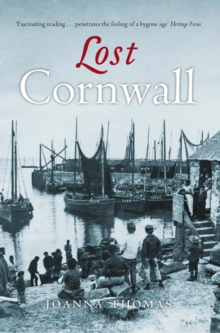 Lost Cornwall : Cornwall's Lost Heritage, Paperback Book