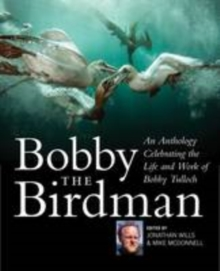 Bobby the Birdman : An Anthology Celebrating the Life and Work of Bobby Tulloch, Hardback Book