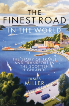 The Finest Road in the World : The Story of Travel and Transport in the Scottish Highlands, Paperback / softback Book