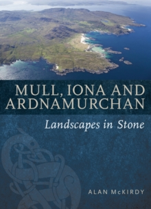 Mull, Iona & Ardnamurchan : Landscapes in Stone, Paperback / softback Book