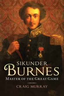 Sikunder Burnes : Master of the Great Game, Paperback Book