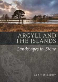 Argyll & the Islands : Landscapes in Stone, Paperback / softback Book