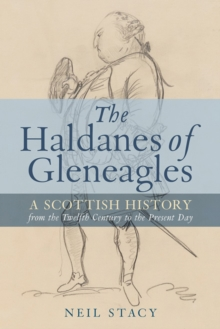 The Haldanes of Gleneagles : A Scottish History from the Twelfth Century to the Present Day, Hardback Book