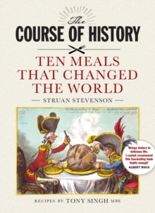 The Course of History : Ten Meals That Changed the World, Hardback Book