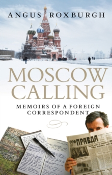 Moscow Calling : Memoirs of a Foreign Correspondent, Hardback Book