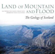Land of Mountain and Flood : The Geology and Landforms of Scotland, Hardback Book