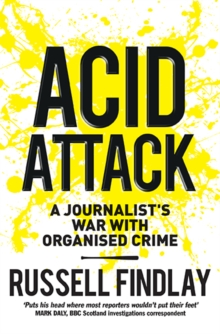 Acid Attack : A Journalist's War with Organised Crime, Paperback Book