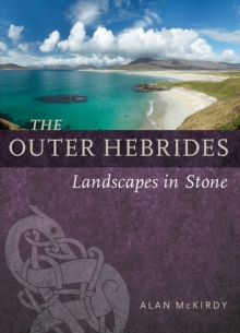 The Outer Hebrides : Landscapes in Stone, Paperback / softback Book