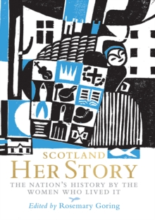Scotland: Her Story : The Nation's History by the Women Who Lived It, Hardback Book