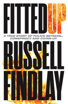 Fitted Up : A True Story of Police Betrayal, Conspiracy and Cover Up, Paperback / softback Book