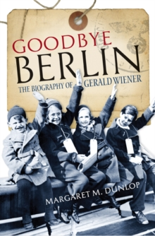 Goodbye Berlin : The Biography of Gerald Wiener, Paperback Book