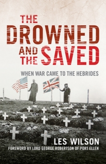 The Drowned and the Saved : When War Came to the Hebrides, Paperback Book
