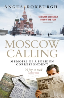 Moscow Calling : Memoirs of a Foreign Correspondent, Paperback / softback Book