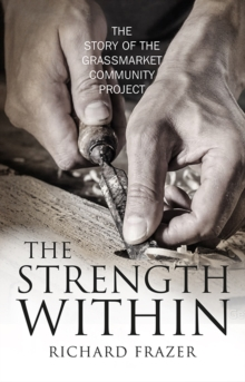 The Strength Within : The Story of the Grassmarket Community Project, Paperback / softback Book