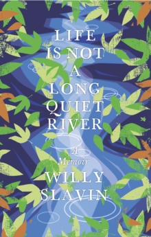 Life Is Not a Long Quiet River : A Memoir, Paperback / softback Book