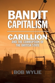 Bandit Capitalism : Carillion and the British Oligarchs, Paperback / softback Book