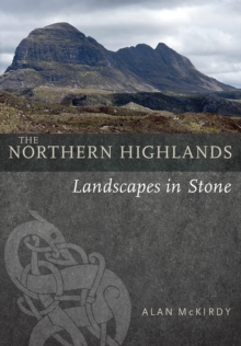 The Northern Highlands : Landscapes in Stone, Paperback / softback Book