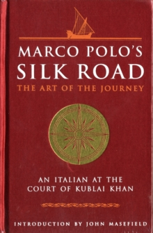 Marco Polo's Silk Road : The Art of the Journey - An Italian at the Court of Kublai Khan, Hardback Book