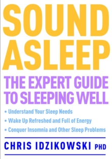 Sound Asleep : The Expert Guide to Sleeping Well, Paperback Book