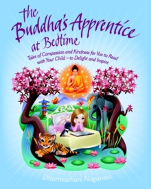 The Buddha's Apprentice at Bedtime : Tales of Compassion and Kindness for You to Read with Your Child  -  to Delight and Inspire, Paperback Book
