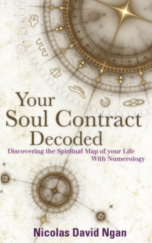 Your Soul Contract Decoded : Discovering the Spiritual Map of Your Life with Numerology, Paperback Book