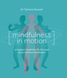 Mindfulness in Motion: A new approach to a happier, healthier life through body-centred meditation, Paperback Book