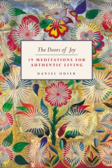 The Doors of Joy : 19 Meditations for Authentic Living, Hardback Book