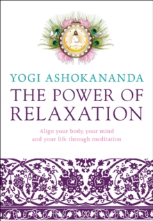 The Power of Relaxation : Align Your Body, Your Mind and Your Life Through Meditation, Paperback Book