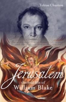 Jerusalem:The Real Life of William Blake: A biograhpy, Hardback Book