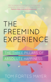 FreeMind Experience: The Three Pillars of Absolute Happiness, Paperback Book