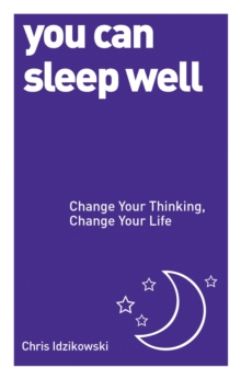 You Can Sleep Well : Change Your Thinking, Change Your Life, Paperback / softback Book