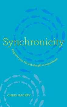 Synchronicity: Empower Your Life with the Gift of Coincidence, Paperback / softback Book