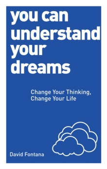 You Can Understand Your Dreams : Change Your Thinking, Change Your Life, Paperback Book