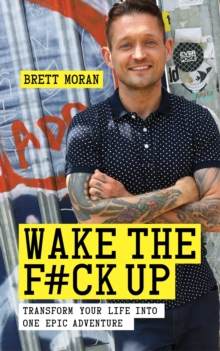 Wake the F#ck Up : Make Your Life One Epic Adventure, Paperback Book