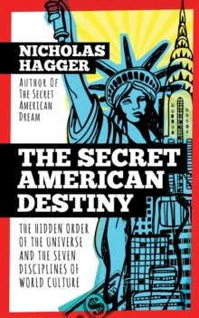 The Secret American Destiny : The Hidden Order of the Universe and the Seven Disciplines of World Culture, Paperback Book
