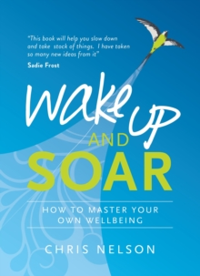 Wake Up and Soar : How to Master Your Own Wellbeing, Paperback Book