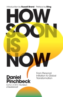 How Soon is Now : From Personal Initiation to Global Transformation, Hardback Book