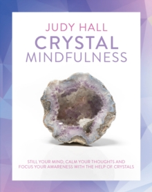 Crystal Mindfulness : Still Your Mind, Calm Your Thoughts and Focus Your Awareness with the Help of Crystals, Paperback Book
