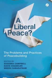 A Liberal Peace? : The Problems and Practices of Peacebuilding, Paperback Book