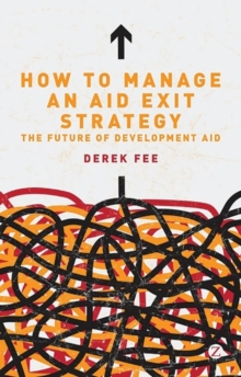 How to Manage an Aid Exit Strategy : The Future of Development Aid, Paperback Book
