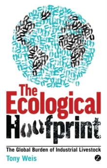 The Ecological Hoofprint : The Global Burden of Industrial Livestock, Paperback / softback Book