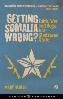 Getting Somalia Wrong? : Faith, War and Hope in a Shattered State, PDF eBook