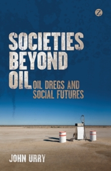 Societies Beyond Oil : Oil Dregs and Social Futures, Paperback Book