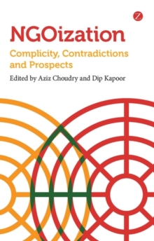NGOization : Complicity, Contradictions and Prospects, Hardback Book