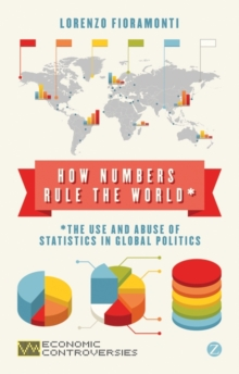 How Numbers Rule the World : The Use and Abuse of Statistics in Global Politics, Paperback / softback Book