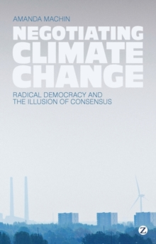 Negotiating Climate Change : Radical Democracy and the Illusion of Consensus, Hardback Book