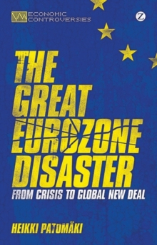 The Great Eurozone Disaster : From Crisis to Global New Deal, Paperback / softback Book